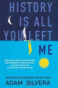 History is All You Have Left of Me by Adam Silvera